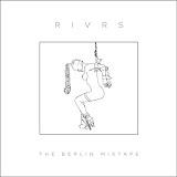 RIVRS - The Berlin Mixtape
