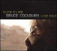 Bruce Cockburn - Slice O Life: Bruce Cockburn Live Solo
