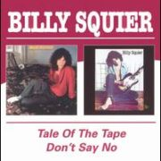 Billy Squier - Tale of the Tape/Don't Say No