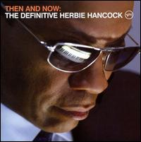 Then and Now: The Definitive Herbie Hancock [Deluxe Edition]