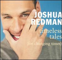 Joshua Redman - Timeless Tales (For Changing Times)
