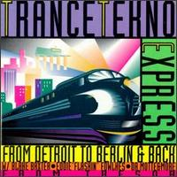 Various Artists - Trance-Techno Express: From Detroit to Berlin & Back