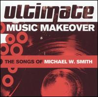 Various Artists - Ultimate Music Makeover: The Songs of Michael W. Smith