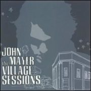 John Mayer - Village Sessions