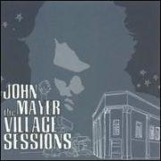John Mayer - Village Sessions