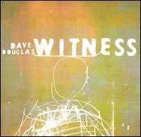 Dave Douglas - Witness