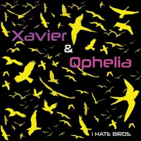 Xavier & Ophelia - I Hate Birds