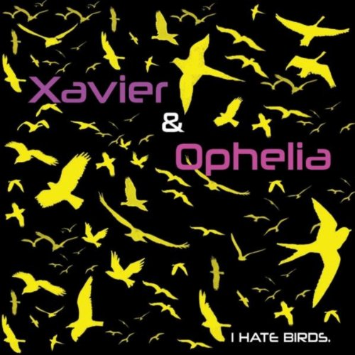 Xavier & Ophelia - I Hate Birds