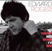 Edward Rogers - You Haven't Been Where I've Been