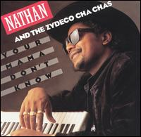 Nathan & The Zydeco Cha Chas - Your Mama Don't Know